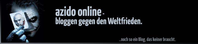azido online - bloggen gegen den Weltfrieden